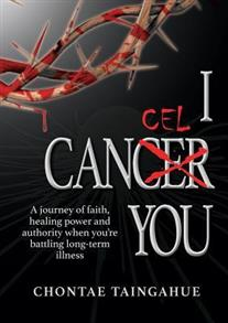 I Cancel You : A journey of faith, healing power and authority when you're battling long-term illness -